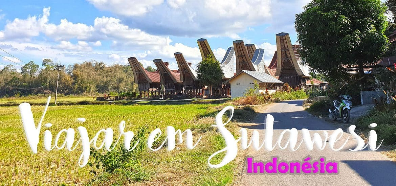 VIAJAR EM SULAWESI – INDONÉSIA | Dicas, roteiro de viagem (dia-à-dia) e o que visitar na ilha de Sulawesi