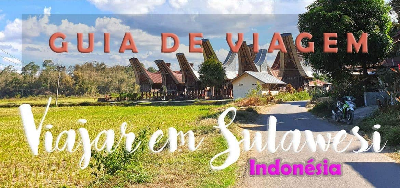 SULAWESI – INDONÉSIA [GUIA DE VIAGEM] Dicas e roteiro para visitar