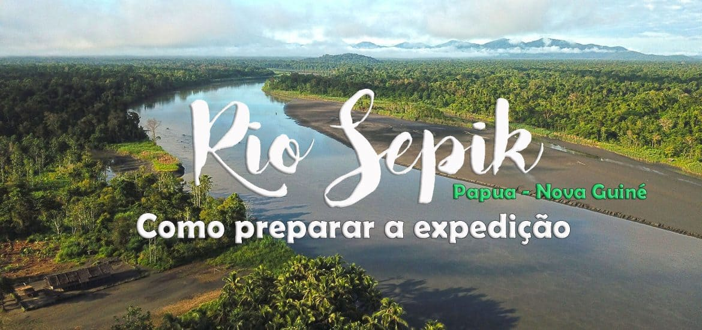 Dias 134 a 136 - Preparar a expedição ao RIO SEPIK na Papua Nova Guiné
