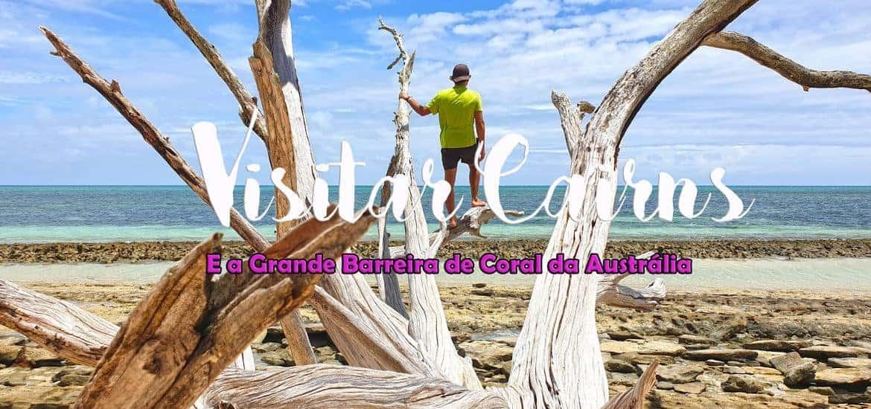 CAIRNS - AUSTRÁLIA | 50 Coisas para visitar, ver e fazer na Barreira de Coral
