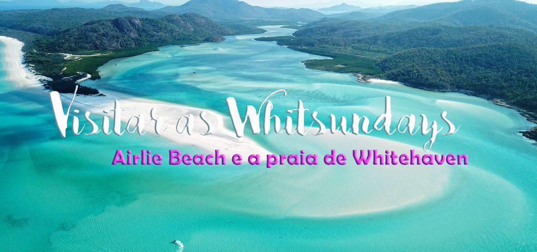 ILHAS WHITSUNDAY - AUSTRÁLIA | Visitar Airlie Beach e Whitehaven Beach