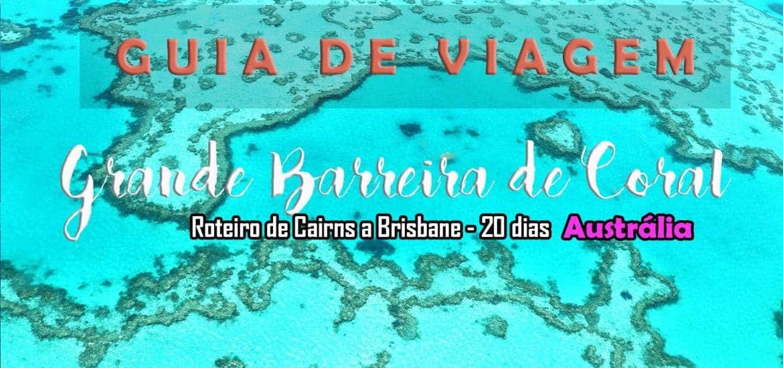 GRANDE BARREIRA DE CORAL DA AUSTRÁLIA - Roteiro para visitar