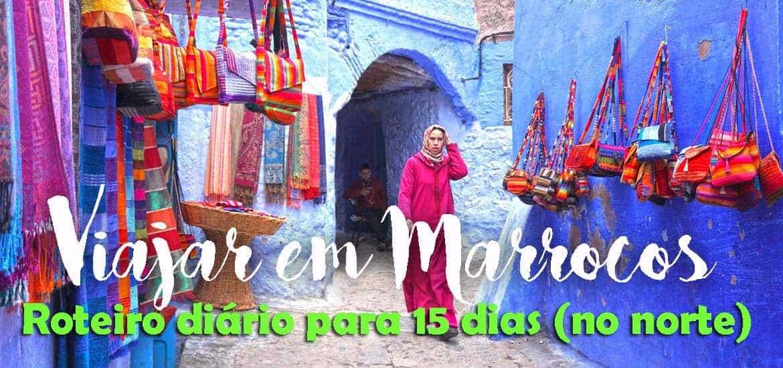 VIAJAR EM MARROCOS - Roteiro 15 dias de viagem a visitar o norte