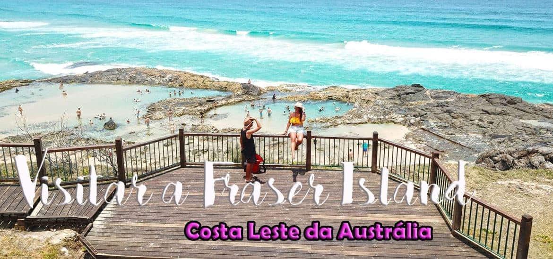 FRASER ISLAND - AUSTRÁLIA | Visitar a maior ilha de areia do mundo