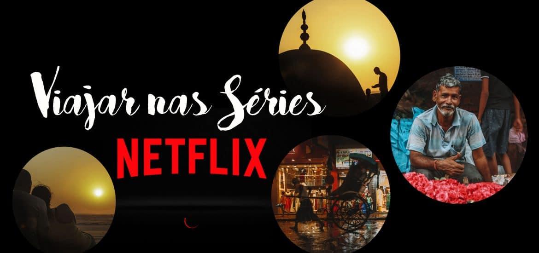 VIAJAR NA NETFLIX - Séries da Netflix que te fazem sonhar com viagens