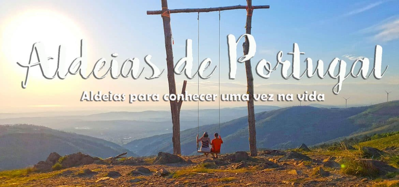 ALDEIAS DE PORTUGAL | Aldeias a visitar pelo menos uma vez na vida