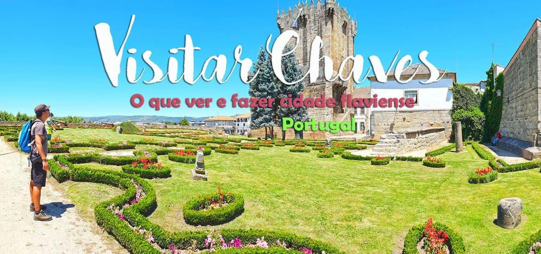 VISITAR CHAVES | O que ver e fazer em Chaves para conhecer a sua história e desfrutar das suas águas termais
