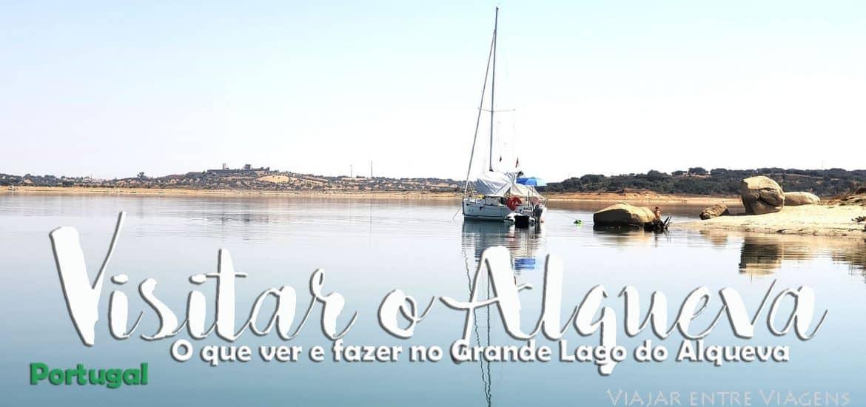 Visitar o ALQUEVA | O que ver e fazer no Grande Lago do Alqueva, a maior albufeira de Portugal, no Alentejo