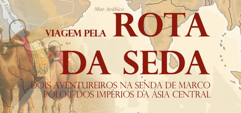 LIVRO - Viagem pela Rota da Seda | Dois aventureiros portugueses na senda de Marco Polo e dos Impérios da Ásia Central