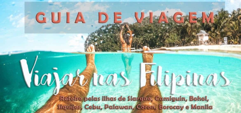 VIAJAR NAS FILIPINAS [GUIA DE VIAGEM] Roteiro para visitar as ilhas