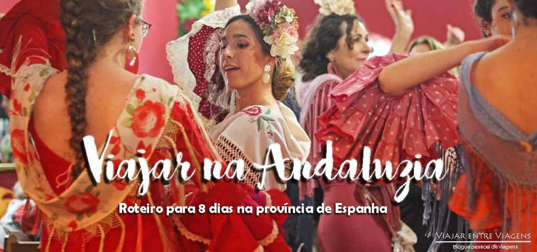 ANDALUZIA - Roteiro e dicas para visitar os encantos do sul de Espanha