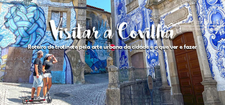 COVILHÃ | Um roteiro para visitar o centro histórico e arte urbana