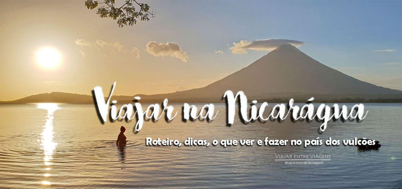Viajar na Nicarágua - Roteiro, dicas, que ver e fazer quando visitar o país dos vulcões
