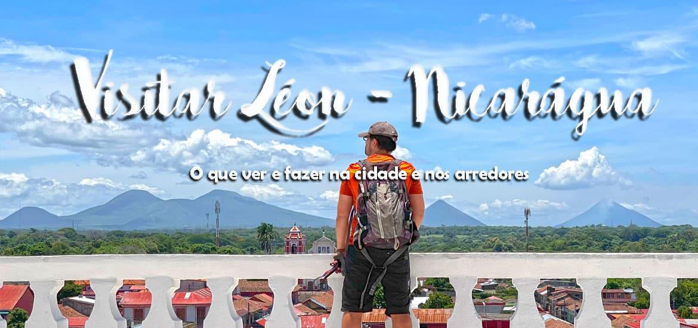 LEÓN - NICARÁGUA | O que ver e fazer quando visitar a cidade